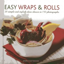 Easy Wraps & Rolls: 20 Simple and Stylish Ideas Shown in 150 Photographs