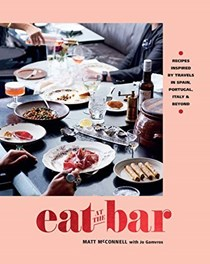 Eat at the Bar: Recipes Inspired by Travels in Spain, Portugal, Italy and Beyond