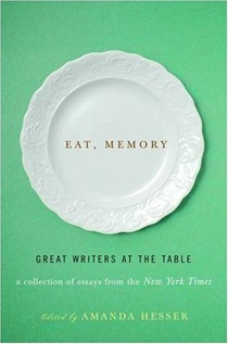 Eat, Memory: Great Writers at the Table: A Collection of Essays from the New York Times