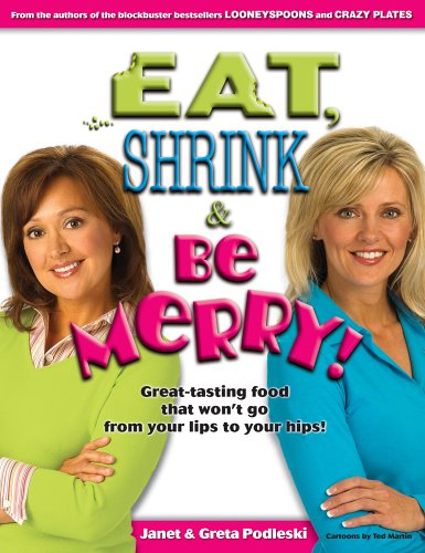 Eat, Shrink & Be Merry!: Great-Tasting Food That Won't Go from Your Lips to Your Hips!