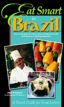 Eat Smart in Brazil: How to Decipher the Menu, Know the Market Foods and Embark on a Tasting Adventure