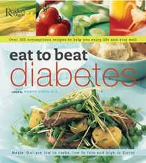 Eat To Beat Diabetes: Over 300 Scrumptious Recipes To Help You Enjoy Life And Stay Well