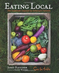 Eating Local: 150 Recipes from the Farm to Your Table