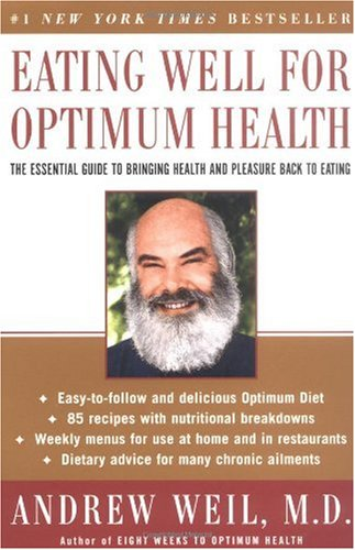Eating Well for Optimum Health: Dr. Weil's Guide To Bringing Health and Pleasure Back to Eating