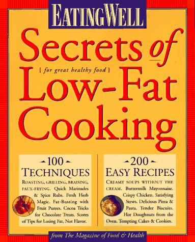 EatingWell Secrets of Low-Fat Cooking: From the Magazine of Food & Health