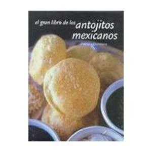 El Gran Libro De Los Antojitos Mexicanos (Artes Visuales) (Spanish Edition)