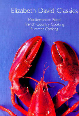 Elizabeth David Classics: Mediterranean Food, French Country Cooking and Summer Cooking
