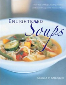 Enlightened Soups: More Than 150 Light, Healthy, Delicious and Beautiful Soups in 60 Minutes or Less
