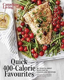 Essential Quick 400-Calorie Favourites (Canadian Living): 90+ Tested-Till-Perfect Recipes from the Canadian Living Test Kitchen