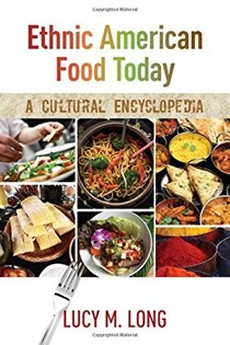 Ethnic American Food Today: A Cultural Encyclopedia (Rowman & Littlefield Studies in Food and Gastronomy)