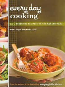 Every Day Cooking: 600 Essential Recipes for the Modern Home