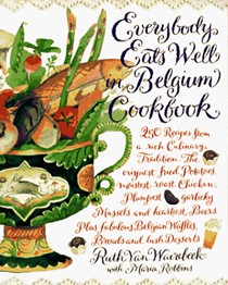 Everybody Eats Well in Belgium Cookbook: 250 Recipes from a Rich Culinary Tradition
