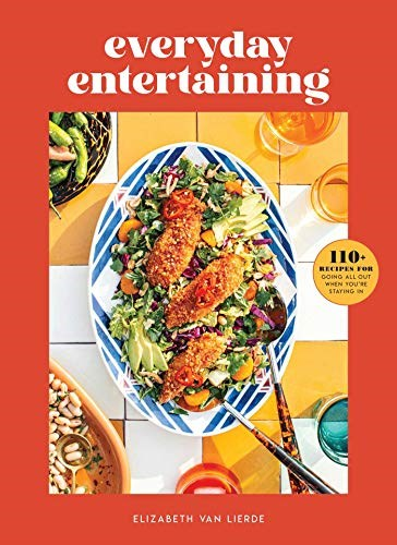 Everyday Entertaining: 110 Recipes for Going All Out When You're Staying In