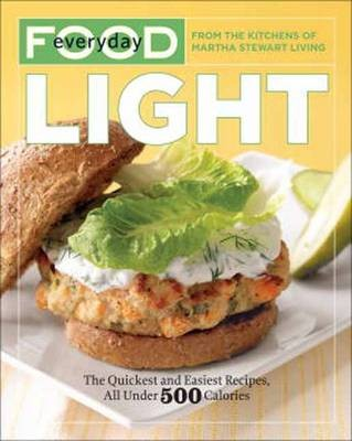 Everyday Food Light: The Quickest and Easiest Recipes, All Under 500 Calories