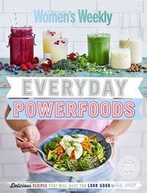 Everyday Powerfoods: Delicious Recipes That Will Make You Look Good & Feel Great