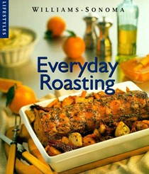 Everyday Roasting (Williams-Sonoma Lifestyles)