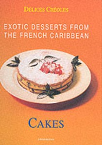 Exotic Desserts from the  French Caribbean: Cakes