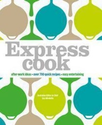 Express Cook: After-Work Ideas, Over 700 Quick Recipes, Easy Entertaining
