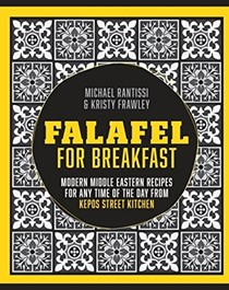 Falafel for Breakfast: Modern Middle Eastern Recipes for Any Time of the Day from Kepos Street Kitchen