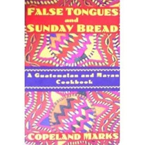False Tongues and Sunday Bread: A Guatemalan and Mayan Cookbook