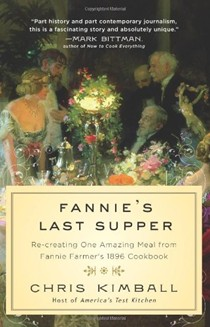 Fannie's Last Supper: Two Years, Twelve Courses, and Creating One Amazing Meal from Fannie Farmer's 1896 Cookbook