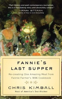 Fannie's Last Supper: Two Years, Twelve Courses, and One Amazing Meal from Fannie Farmer's 1896 Cookbook