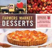 Farmers' Market Desserts: Gorgeous Fruit Recipes from First Prize Peach Pie to Chocolate Cherry Cupcakes