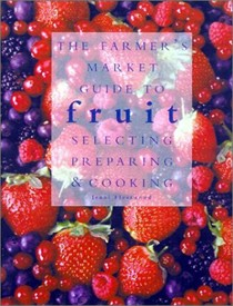 Farmer's Market Guide To Fruit: Selecting, Preparing & Cooking