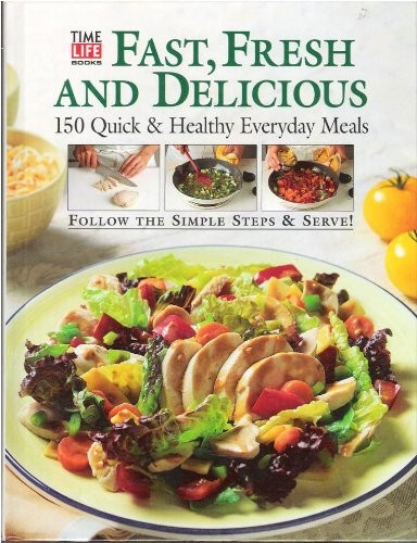 Fast, Fresh and Delicious: 150 Quick & Healthy Everyday Meals