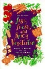 Fast, Fresh and Spicy Vegetarian: Healthful Eating for the Cook on the Run