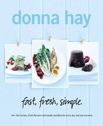 Fast, Fresh, Simple: 160+ Fast Recipes, Fresh Flavours and Simple Standbys for Every Day and Any Occasion