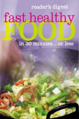 Fast Healthy Food: In 30 Minutes... or Less