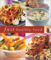 Fast Healthy Food: Tasty, Nutritious Recipes For Every Meal--In 30 Minutes Or Less