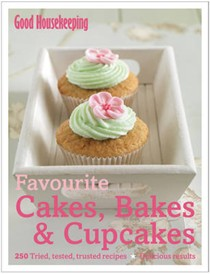 Favourite Cakes, Bakes & Cupcakes: 250 Tried, Tested, Trusted Recipes; Delicious Results