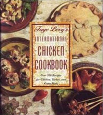 Faye Levy's International Chicken Cookbook: Over 300 Recipes for Chicken, Turkey, and Game Birds