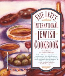 Faye Levy's International Jewish Cookbook: Over 250 New and Traditional Recipes