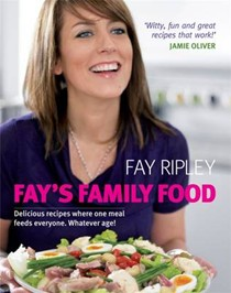 Fay's Family Food: Delicious Recipes Where One Meal Feeds Everyone. Whatever Age!