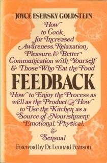 Feedback: How to Cook for Increased Awareness, Relaxation, Pleasure & Better Communication with Yourself & Those Who Eat the Food: How to Enjoy the Process as Well as the Product: How to Use the Kitchen as a Source of Nourishment, Emotional, Physical & Sensual
