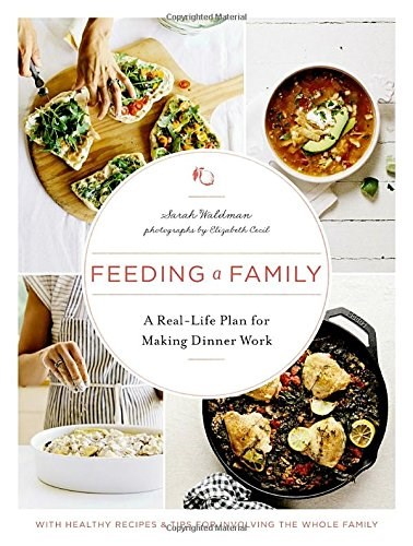 Feeding a Family: A Real-Life Plan for Making Dinner Work, with Healthy Recipes and Tips for Involving the Whole Family