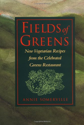 Fields of Greens: New Vegetarian Recipes from the Celebrated Greens Restaurant