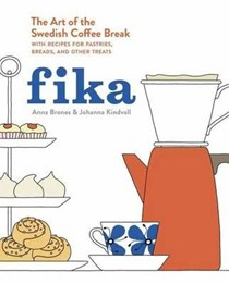 Fika: The Art of the Swedish Coffee Break, with Recipes for Pastries, Breads, and Other Treats