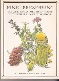 Fine Preserving: M.F.K. Fisher's Annotated Edition of Catherine Plagemann's Cookbook