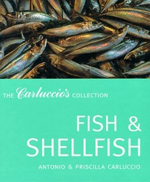Fish and Shellfish: The Carluccio's Collection