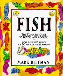 Fish: The Complete Guide to Buying and Cooking: More Than 500 Recipes for 70 Kinds of Fish & Seafood