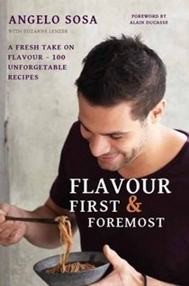 Flavour First & Foremost: A Fresh Take on Flavour: 100 Unforgettable Recipes