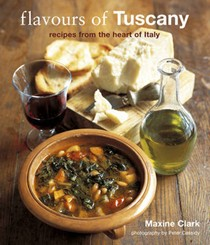 Flavours of Tuscany: Recipes from the Heart of Italy