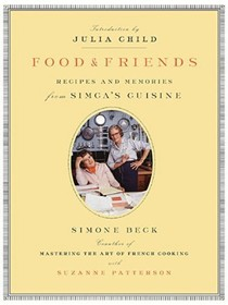 Food & Friends: Recipes and Memories from Simca's Cuisine