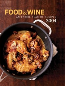Food & Wine Annual Cookbook 2004: An Entire Year of Recipes