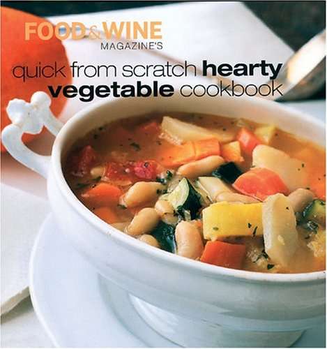 Food & Wine Magazine's Quick from Scratch Hearty Vegetable Cookbook