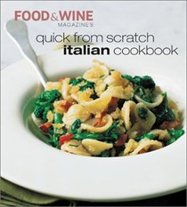 Food & Wine Magazine's Quick from Scratch Italian Cookbook